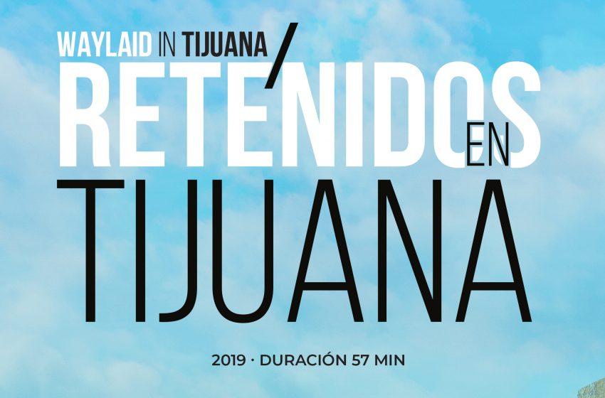 Retenidos en Tijuana / Waylaid in Tijuana: La perspectiva migrante